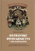 Ostravské pivovarnictví véře kapitalismu. Přeměna tradiční řemeslné malovýroby vmoderní průmyslovou velkovýrobu (1830-1948)