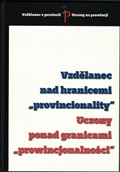 "Vzdělanec nad hranicemi ""provincionality"" / Uczony ponad granicami ""provincjonalności"""