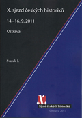 X. sjezd českých historiků. Ostrava 14.-16. 9. 2011; svazek I.