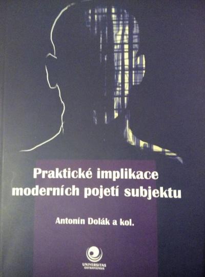 DOLÁK, Antonín akol. Praktické implikace moderních pojetí subjektu.