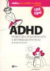 ADHD - porucha pozornosti s hyperaktivitou. 100 tipů pro rodiče a učitele