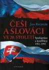 Češi a Slováci ve 20.století. Spolupráce a konflikty 1914-1992